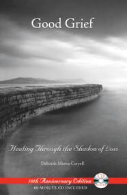 Good Grief (Healing Through the Shadow of Loss) by Deborah Morris Coryell, 9781594771590