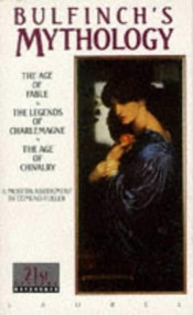 Bulfinch's Mythology (The Age of Fable, The Legends of Charlemagne, The Age of Chivalry) by Thomas Bulfinch, 9780440308454