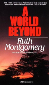 A World Beyond (The First Eyewitness Account of the Hereafter from the World-Famous Psychic Arthur Ford) by Ruth Montgomery, 9780449208328