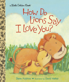 How Do Lions Say I Love You? by Diane Muldrow, David M. Walker, 9780449812563