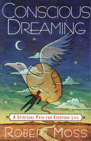 Conscious Dreaming (A Spiritual Path for Everyday Life) by Robert Moss, 9780517887103