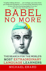 Babel No More (The Search for the World's Most Extraordinary Language Learners) by Michael Erard, 9781451628265