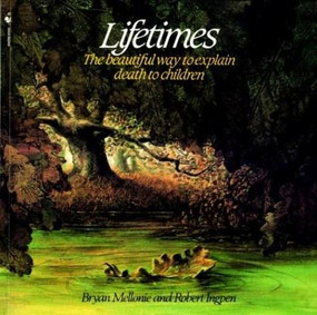 Lifetimes (The Beautiful Way to Explain Death to Children) by Bryan Mellonie, Robert Ingpen, 9780553344028