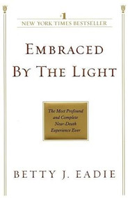 Embraced by the Light (The Most Profound and Complete Near-Death Experience Ever) by Betty J. Eadie, 9780553382150