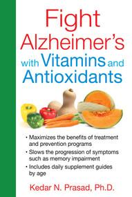 Fight Alzheimer's with Vitamins and Antioxidants by Kedar N. Prasad, 9781620553176