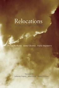 Relocations (Three Contemporary Russian Women Poets) by Catherine Ciepiela, Anna Khasin, Sibelan Forrester, Polina Barskova, Anna Glazova, Maria Stepanova, 9780983297086