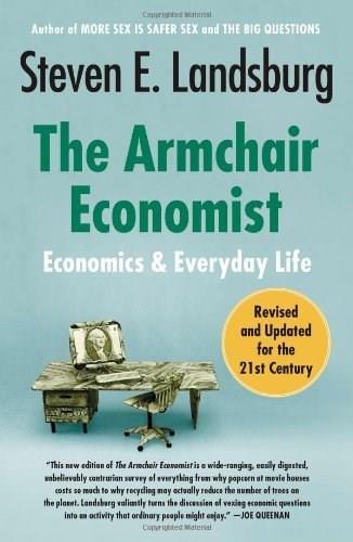The Armchair Economist (Economics and Everyday Life) by Steven E. Landsburg, 9781451651737