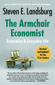 The Armchair Economist (Economics and Everyday Life) by Steven E. Landsburg, 9781451651737