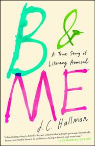 B & Me (A True Story of Literary Arousal) - 9781451682014 by J.C. Hallman, 9781451682014