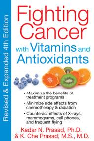 Fighting Cancer with Vitamins and Antioxidants by Kedar N. Prasad, K. Che Prasad, 9781594774232