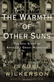 The Warmth of Other Suns (The Epic Story of America's Great Migration) by Isabel Wilkerson, 9780679444329