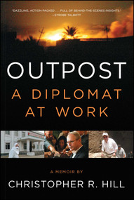 Outpost (A Diplomat at Work) by Christopher R. Hill, 9781451685930