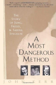 A Most Dangerous Method (The Story of Jung, Freud, and Sabina Spielrein) by John Kerr, 9780679735809