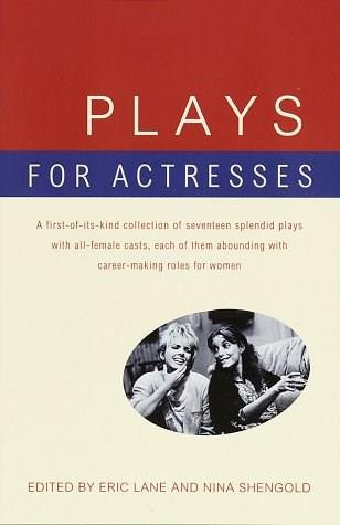 Plays for Actresses (A First-of-Its-Kind Collection of Seventeen Splendid Plays with All-Female Casts, Each of Them Abounding with Career-Making Roles for Women) by Eric Lane, Nina Shengold, 9780679772811
