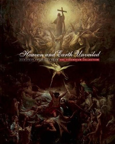 Heaven and Earth Unveiled (European Treasures from the Tanenbaum Collection) by Louise d'Argencourt, Alison McQueen, Patrick Shaw Cable, 9781907804557