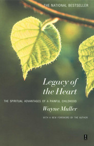 Legacy of the Heart (The Spiritual Advantage of a  Painful Childhood) by Wayne Muller, 9780671797843