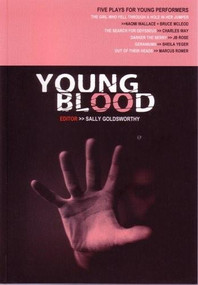 Young Blood (Five Plays for Young Performers) by Wallace Naomi, Way Charles, Yeger Sheila, Romer Marcus, Rose J.B., Sally Goldsworthy, 9780951587768