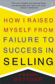 How I Raised Myself From Failure to Success in Selling by Frank Bettger, 9780671794378