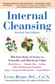 Internal Cleansing, Revised 2nd Edition (Rid Your Body of Toxins to Naturally and Effectively Fight: Heart Disease, Chronic Pain, Fatigue, PMS and Menopause Symptoms, and More) by Linda Berry, Elson M. Haas, 9780761529323