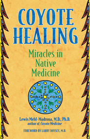 Coyote Healing (Miracles in Native Medicine) by Lewis Mehl-Madrona, Larry Dossey, 9781591430100