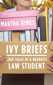 Ivy Briefs (True Tales of a Neurotic Law Student) by Martha Kimes, 9780743288392