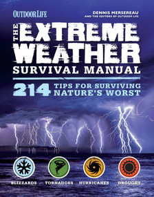Extreme Weather (Outdoor Life) (214 Tips for Surviving Nature's Worst) by Dennis Mersereau, The Editors of Outdoor Life, 9781616289539