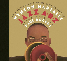 Jazz ABZ (An A to Z Collection of Jazz Portraits) by Wynton Marsalis, Paul Rogers, Phil Schaap, 9780763621353
