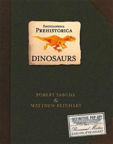 Encyclopedia Prehistorica Dinosaurs Pop-Up by Robert Sabuda, Matthew Reinhart, Robert Sabuda, Matthew Reinhart, 9780763622282