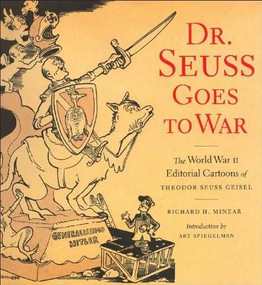 Dr. Seuss Goes to War (The World War II Editorial Cartoons of Theodor Seuss Geisel) by Richard H. Minear, Dr. Seuss, 9781565847040