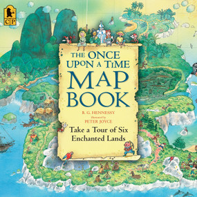 The Once Upon a Time Map Book (Take a Tour of Six Enchanted Lands) by B.G. Hennessy, Peter Joyce, 9780763626822