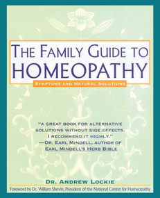 Family Guide to Homeopathy (Symptoms and Natural Solutions) by Andrew Lockie, 9780671767716