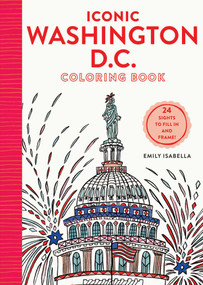 Iconic Washington D.C. Coloring Book (24 Sights to Send and Frame) by Emily Isabella, 9781579657505