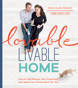 Lovable Livable Home (How to Add Beauty, Get Organized, and Make Your House Work for You) by Sherry Petersik, John Petersik, 9781579656225