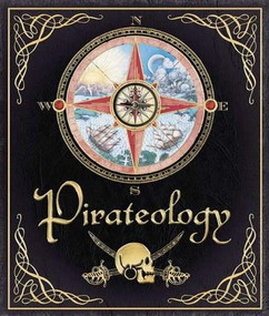Pirateology (The Pirate Hunter's Companion) by Captain William Lubber, Dugald A. Steer, 9780763631437
