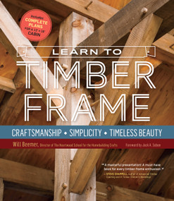 Learn to Timber Frame (Craftsmanship, Simplicity, Timeless Beauty) by Will Beemer, Jack A. Sobon, 9781612126685