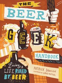 The Beer Geek Handbook (Living a Life Ruled by Beer) by Patrick Dawson, Greg Kletsel, 9781612125312