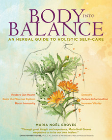 Body into Balance (An Herbal Guide to Holistic Self-Care) - 9781612125350 by Maria Noel Groves, 9781612125350