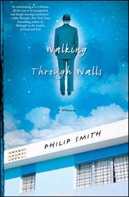 Walking Through Walls (A Memoir) by Philip Smith, 9781416542957