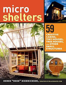 """Microshelters (59 Creative Cabins, Tiny Houses, Tree Houses, and Other Small Structures) by Derek """"Deek"""" Diedricksen, 9781612123530"""