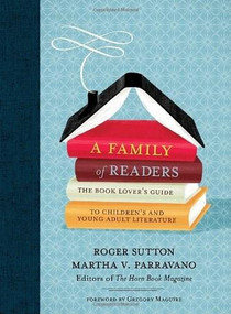 A Family of Readers (The Book Lover's Guide to Children's and Young Adult Literature) by Roger Sutton, Martha V. Parravano, 9780763632809
