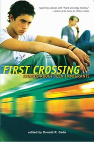 First Crossing (Stories About Teen Immigrants) by Donald R. Gallo, 9780763632915