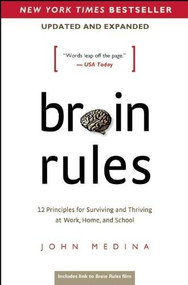 Brain Rules (Updated and Expanded) (12 Principles for Surviving and Thriving at Work, Home, and School) by John Medina, 9780983263371