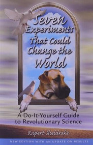 Seven Experiments That Could Change the World (A Do-It-Yourself Guide to Revolutionary Science) by Rupert Sheldrake, 9780892819898