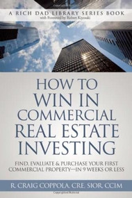 How To Win In Commercial Real Estate Investing (Find, Evaluate & Purchase Your First Commercial Property - in 9 Weeks Or Less) by R. Craig Coppola, 9780991110407