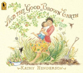 And the Good Brown Earth by Kathy Henderson, Kathy Henderson, 9780763638412