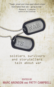 War Is... (Soldiers, Survivors and Storytellers Talk about War) by Marc Aronson, Patty Campbell, 9780763642310