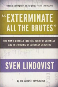 """""""Exterminate All the Brutes"""" (One Man's Odyssey into the Heart of Darkness and the Origins of European Genocide) by Sven Lindqvist, Joan Tate, 9781565843592"""