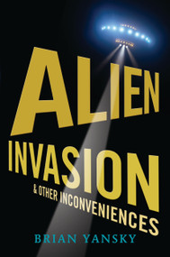 Alien Invasion and Other Inconveniences by Brian Yansky, 9780763643843