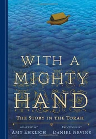 With a Mighty Hand (The Story in the Torah) by Amy Ehrlich, Daniel Nevins, 9780763643959