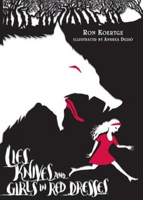 Lies, Knives, and Girls in Red Dresses by Ron Koertge, Andrea Dezso, 9780763644062